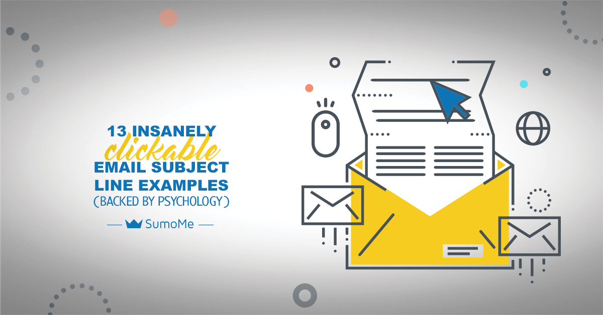 13 Insanely Clickable Email Subject Line Examples (Backed by Psychology) – SumoMe