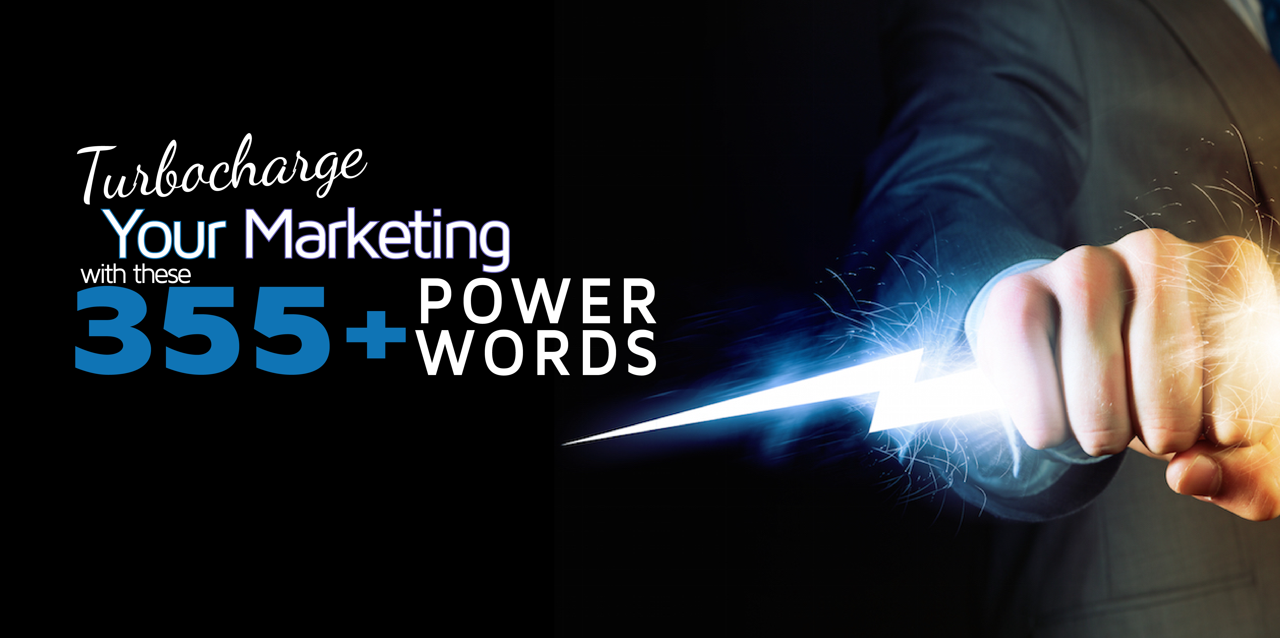 Turbo-Charge Your Marketing With These 355+ Power Words